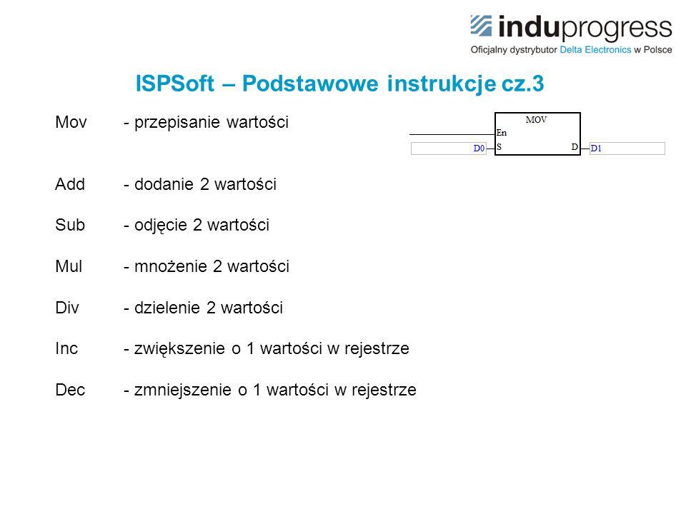 ISPSoft – Podstawowe instrukcje cz.3 Mov - przepisanie wartości Add - dodanie 2 wartości Sub - odjęcie 2 wartości Mul - mnożenie 2 wartości Div- dziel
