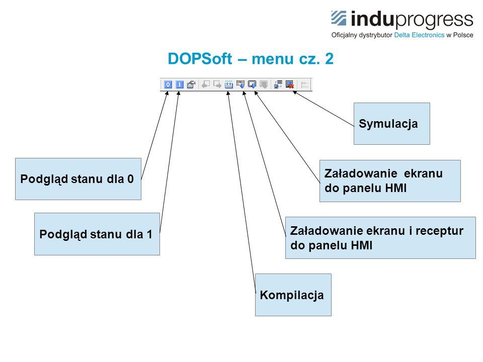 DOPSoft – menu cz. 2 Symulacja Załadowanie ekranu do panelu HMI Załadowanie ekranu i receptur do panelu HMI Kompilacja Podgląd stanu dla 0 Podgląd sta