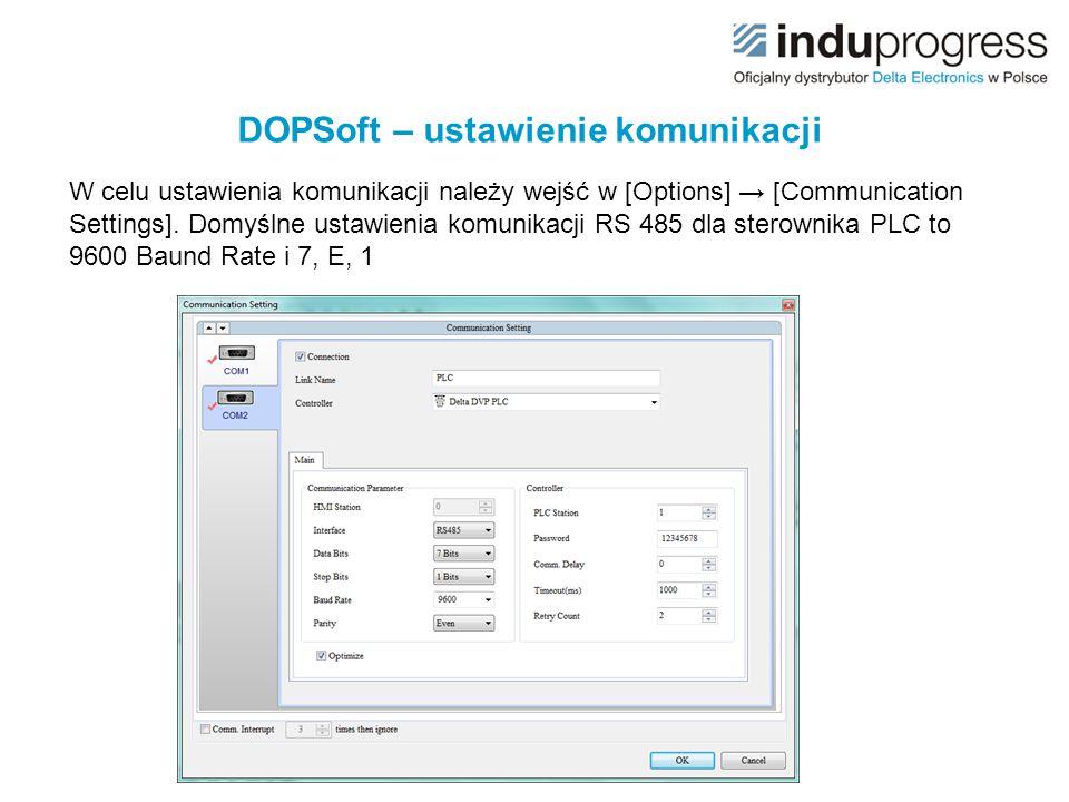 DOPSoft – ustawienie komunikacji W celu ustawienia komunikacji należy wejść w [Options] → [Communication Settings]. Domyślne ustawienia komunikacji RS