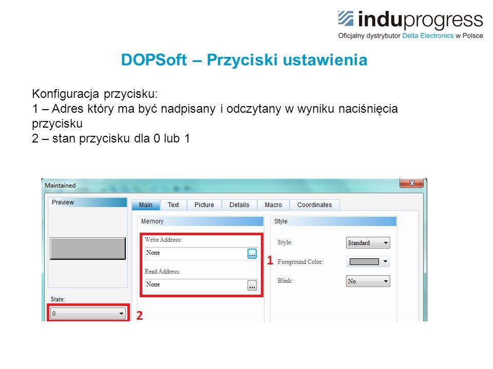 DOPSoft – Przyciski ustawienia Konfiguracja przycisku: 1 – Adres który ma być nadpisany i odczytany w wyniku naciśnięcia przycisku 2 – stan przycisku