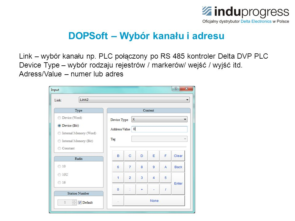 DOPSoft – Wybór kanału i adresu Link – wybór kanału np. PLC połączony po RS 485 kontroler Delta DVP PLC Device Type – wybór rodzaju rejestrów / marker