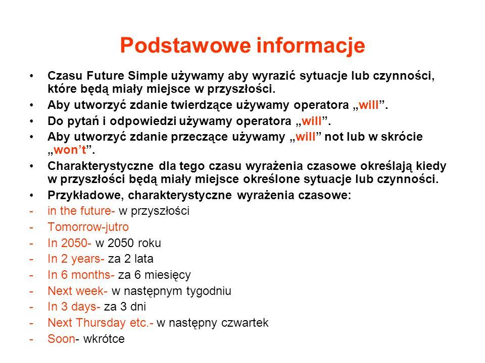 Podstawowe informacje Czasu Future Simple używamy aby wyrazić sytuacje lub czynności, które będą miały miejsce w przyszłości.