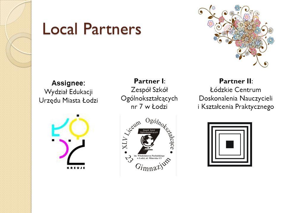 Local Partners Assignee: Wydział Edukacji Urzędu Miasta Łodzi Partner I: Zespół Szkół Ogólnokształcących nr 7 w Łodzi Partner II: Łódzkie Centrum Dosk