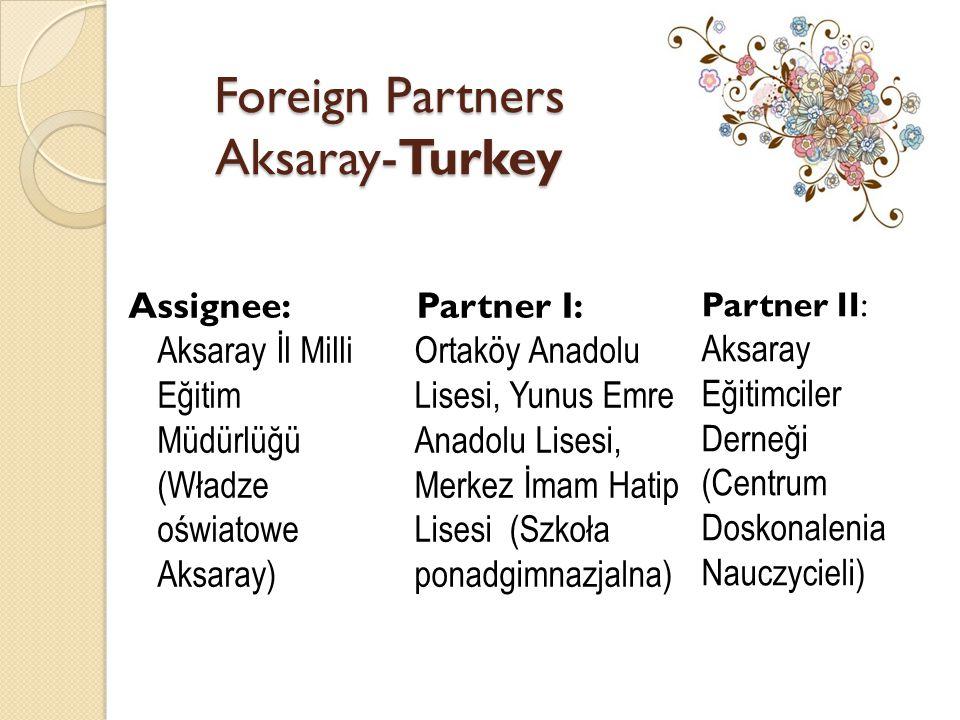 Foreign Partners Aksaray-Turkey Assignee: Aksaray İl Milli Eğitim Müdürlüğü (Władze oświatowe Aksaray) Partner I: Ortaköy Anadolu Lisesi, Yunus Emre A