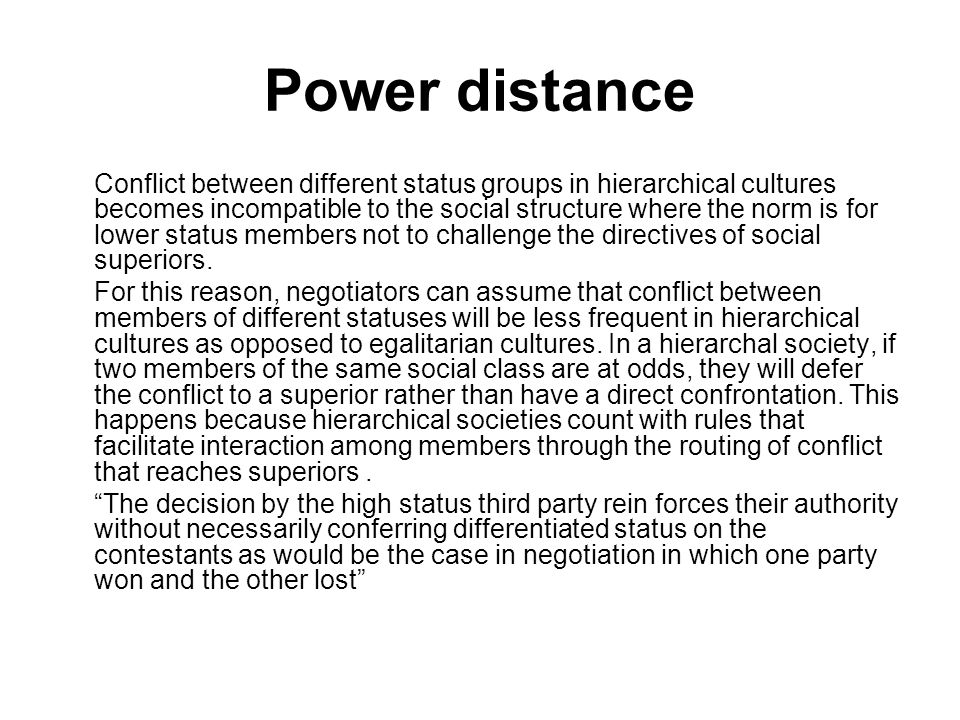 Power distance Conflict between different status groups in hierarchical cultures becomes incompatible to the social structure where the norm is for lo