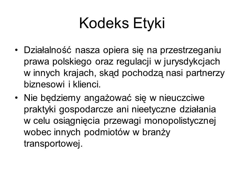 Kodeks Etyki Działalność nasza opiera się na przestrzeganiu prawa polskiego oraz regulacji w jurysdykcjach w innych krajach, skąd pochodzą nasi partne