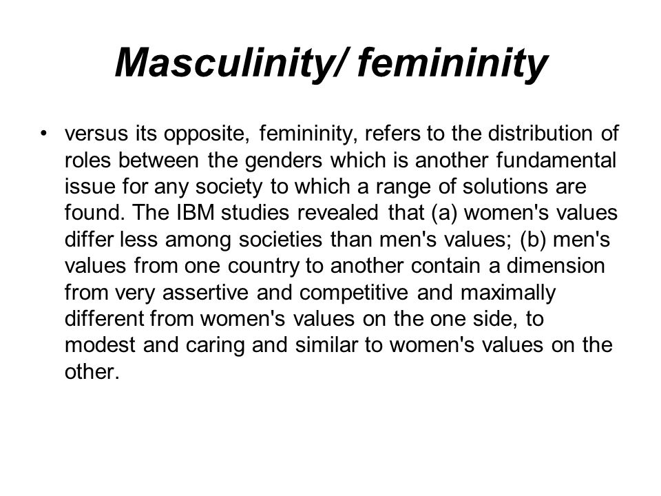 Masculinity/ femininity versus its opposite, femininity, refers to the distribution of roles between the genders which is another fundamental issue fo