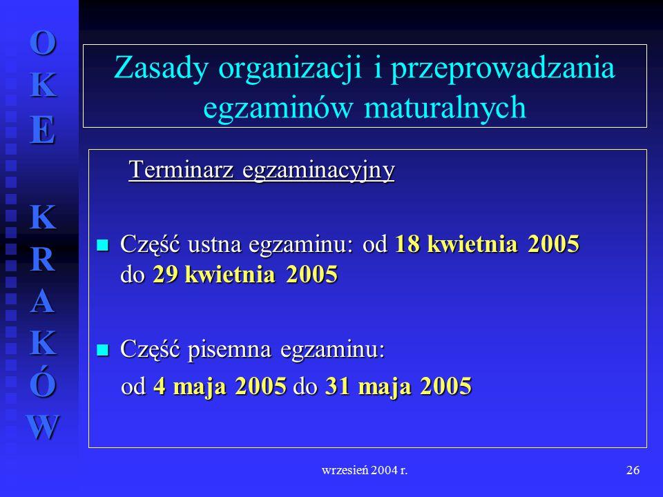 OKE KRAKÓW wrzesień 2004 r.26 Zasady organizacji i przeprowadzania egzaminów maturalnych Terminarz egzaminacyjny Część ustna egzaminu: od 18 kwietnia
