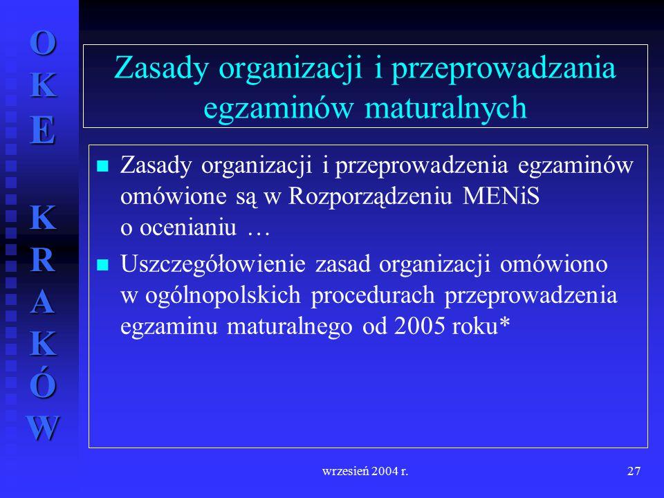 OKE KRAKÓW wrzesień 2004 r.27 Zasady organizacji i przeprowadzania egzaminów maturalnych Zasady organizacji i przeprowadzenia egzaminów omówione są w