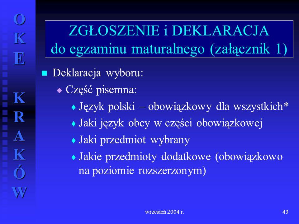 OKE KRAKÓW wrzesień 2004 r.43 Deklaracja wyboru:   Część pisemna:   Język polski – obowiązkowy dla wszystkich*   Jaki język obcy w części obowią
