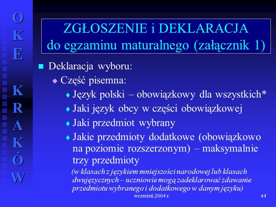 OKE KRAKÓW wrzesień 2004 r.44 Deklaracja wyboru:   Część pisemna:   Język polski – obowiązkowy dla wszystkich*   Jaki język obcy w części obowią