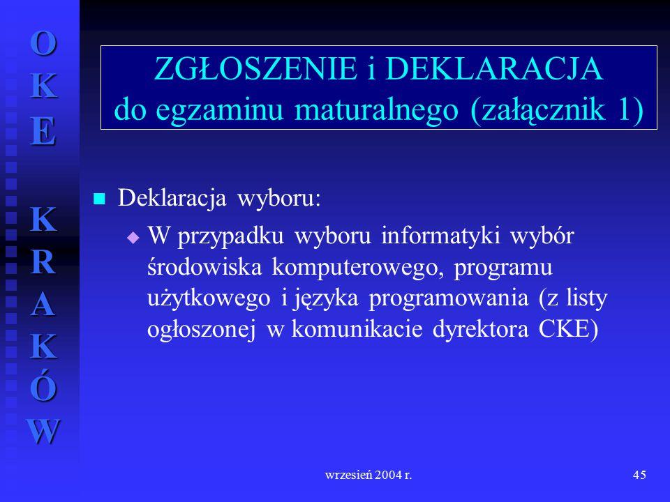OKE KRAKÓW wrzesień 2004 r.45 Deklaracja wyboru:   W przypadku wyboru informatyki wybór środowiska komputerowego, programu użytkowego i języka progr