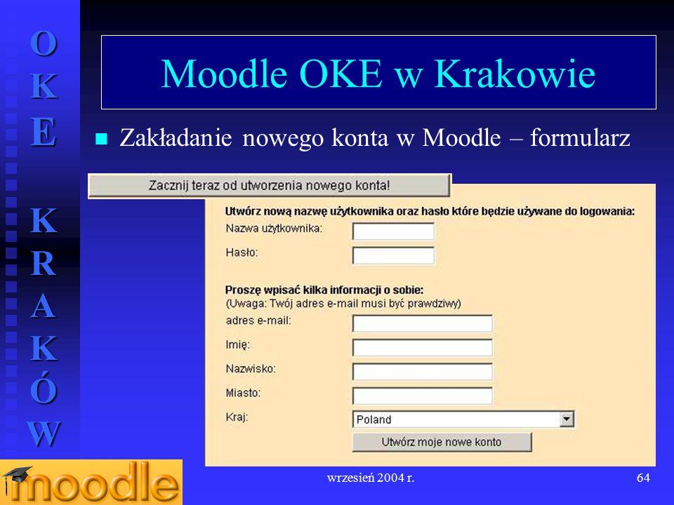 OKE KRAKÓW wrzesień 2004 r.64 Moodle OKE w Krakowie Zakładanie nowego konta w Moodle – formularz