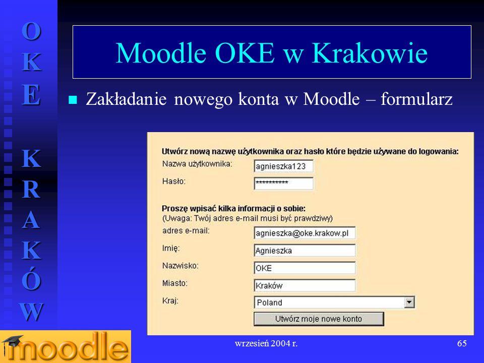 OKE KRAKÓW wrzesień 2004 r.65 Moodle OKE w Krakowie Zakładanie nowego konta w Moodle – formularz