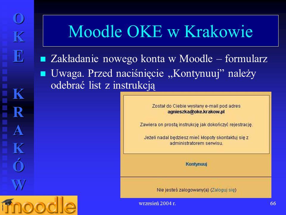 """OKE KRAKÓW wrzesień 2004 r.66 Moodle OKE w Krakowie Zakładanie nowego konta w Moodle – formularz Uwaga. Przed naciśnięcie """"Kontynuuj"""" należy odebrać l"""