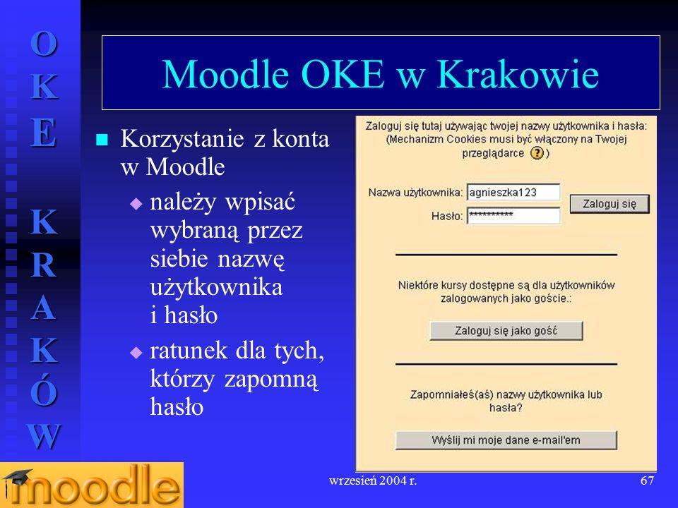 OKE KRAKÓW wrzesień 2004 r.67 Moodle OKE w Krakowie Korzystanie z konta w Moodle  należy wpisać wybraną przez siebie nazwę użytkownika i hasło  ratu