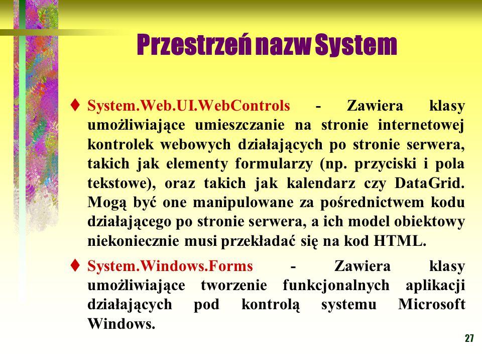 27 Przestrzeń nazw System  System.Web.UI.WebControls - Zawiera klasy umożliwiające umieszczanie na stronie internetowej kontrolek webowych działający
