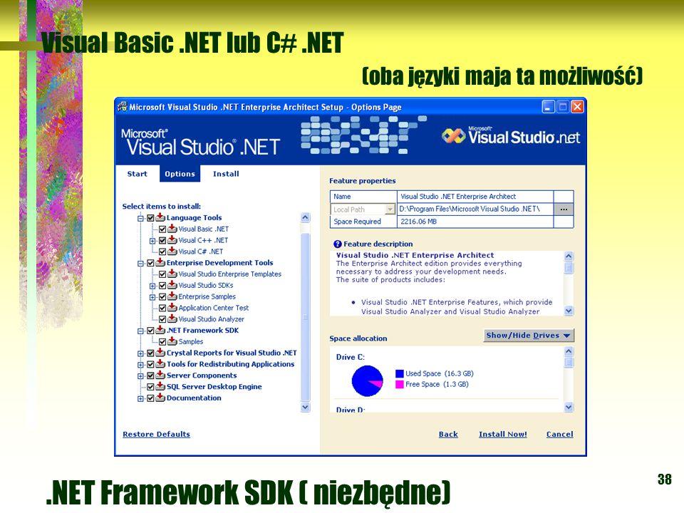 38 Visual Basic.NET lub C#.NET (oba języki maja ta możliwość).NET Framework SDK ( niezbędne)