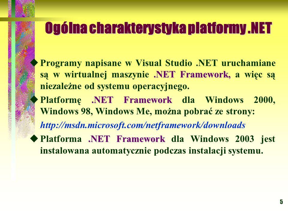 5 Ogólna charakterystyka platformy.NET.NET Framework,  Programy napisane w Visual Studio.NET uruchamiane są w wirtualnej maszynie.NET Framework, a wi