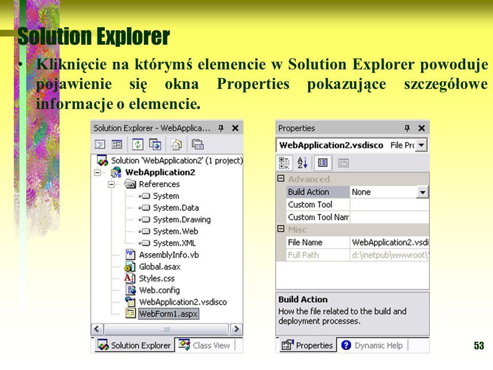 53 Solution Explorer Kliknięcie na którymś elemencie w Solution Explorer powoduje pojawienie się okna Properties pokazujące szczegółowe informacje o e