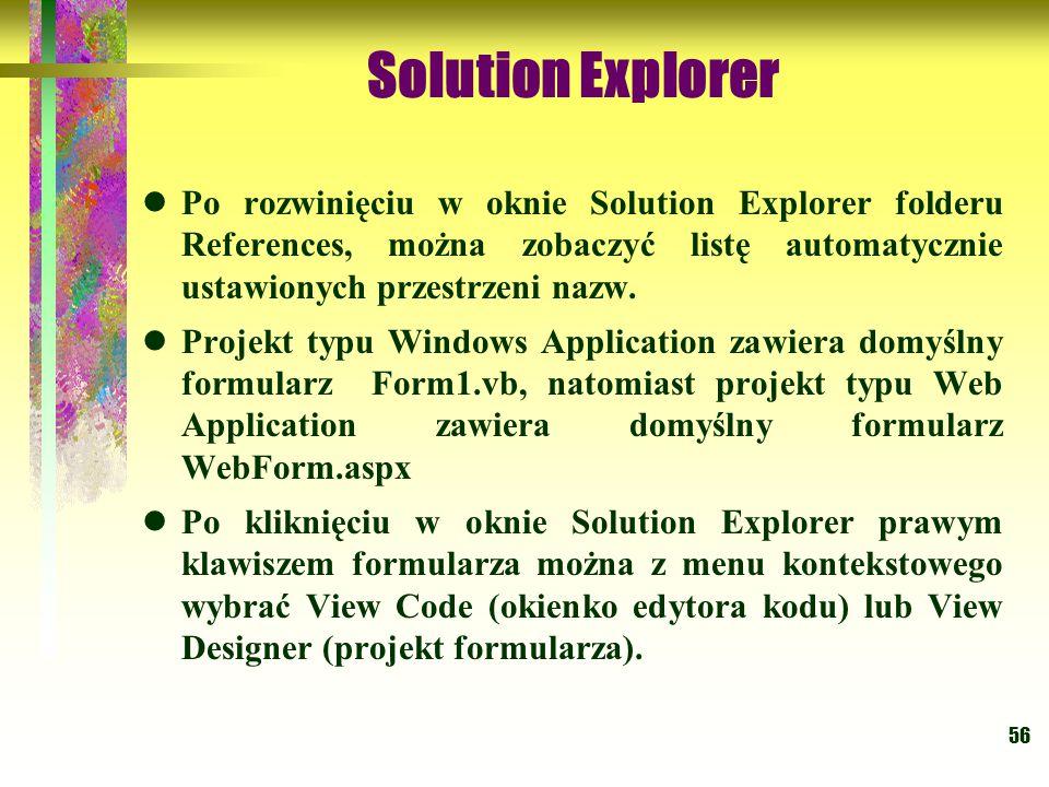 56 Solution Explorer Po rozwinięciu w oknie Solution Explorer folderu References, można zobaczyć listę automatycznie ustawionych przestrzeni nazw. Pro