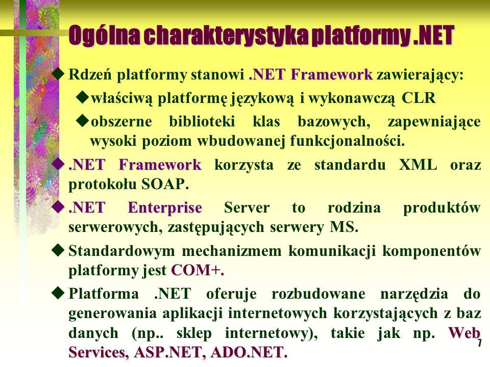 8 Główne komponenty platformy.NET Architektura.NET składa się z trzech warstw: Środowisko uruchomieniowe CLR zarządzanie pamięcią wspólny system typów monitorowanie Standardowy system usług nowej generacji XMLADO.NET Klasy bazowe platformy.NET Interfejsy użytkownika i programowe ASP.NETWinForms, Web Forms, Web Service Taka Architektura zapewnia integrację technologii prezentacji, komponentów oraz danych.