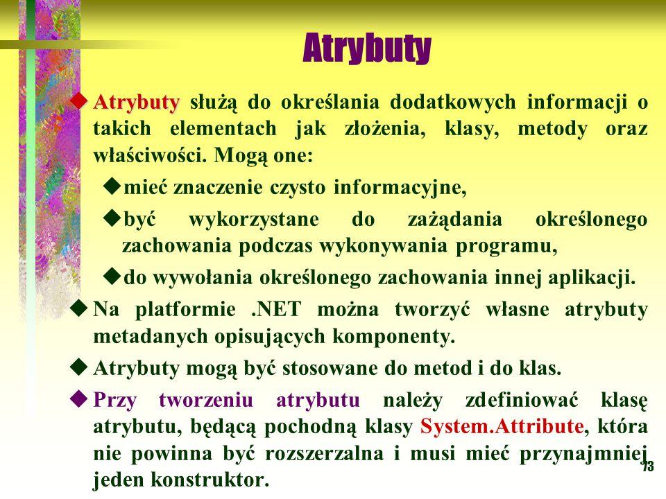 73 Atrybuty  Atrybuty  Atrybuty służą do określania dodatkowych informacji o takich elementach jak złożenia, klasy, metody oraz właściwości. Mogą on