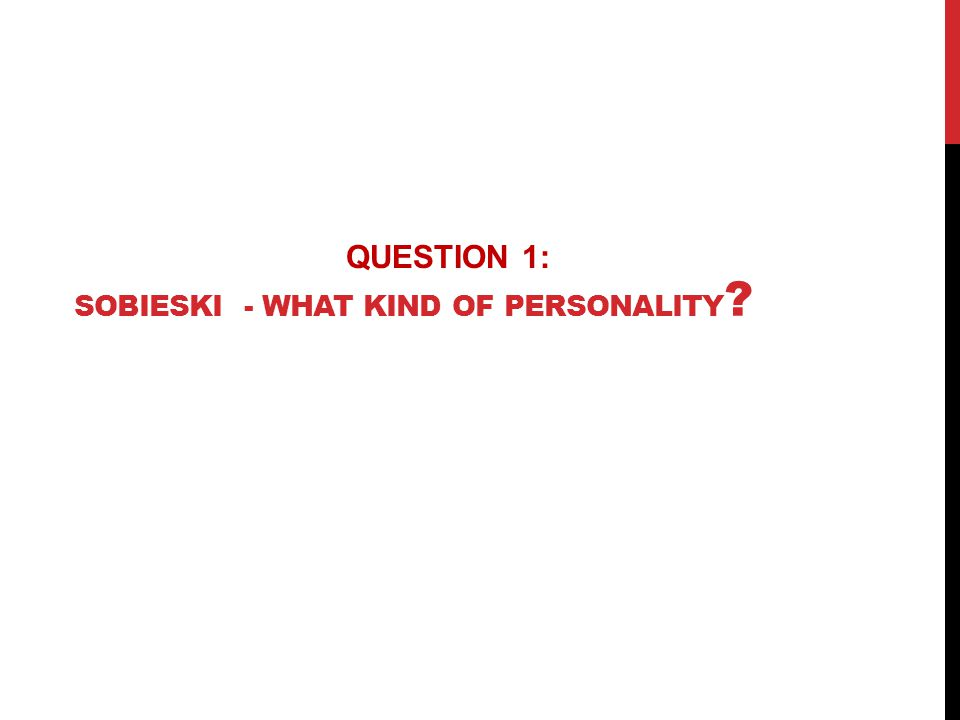 SOBIESKI - WHAT KIND OF PERSONALITY QUESTION 1: