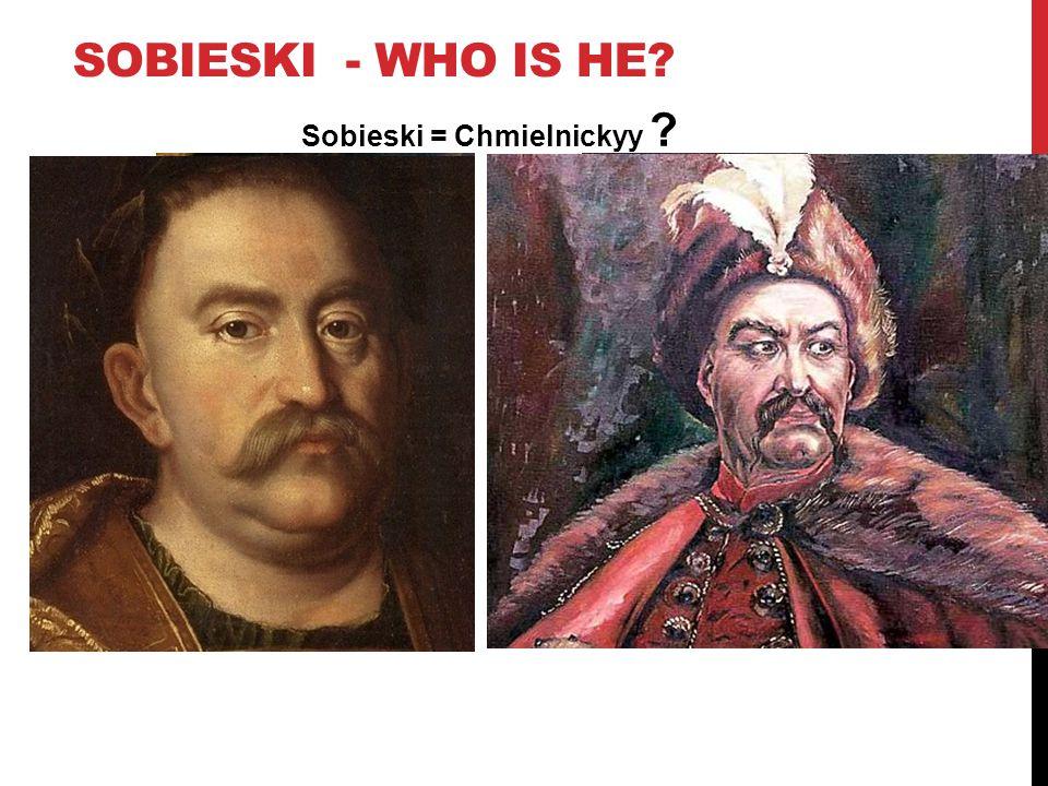 SOBIESKI - WHO IS HE Sobieski = Chmielnickyy