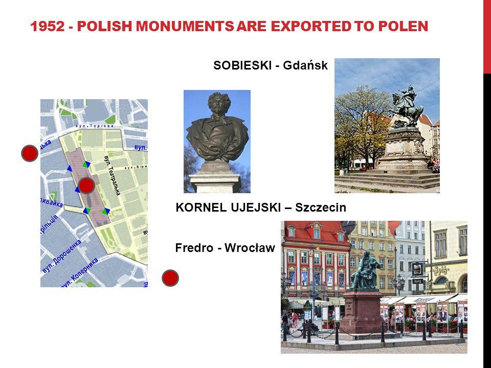 1952 - POLISH MONUMENTS ARE EXPORTED TO POLEN KORNEL UJEJSKI – Szczecin SOBIESKI - Gdańsk Fredro - Wrocław