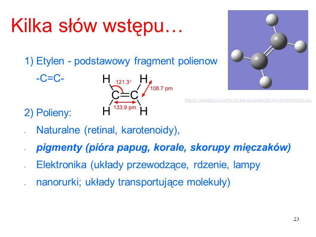 Kilka słów wstępu… 1)Etylen - podstawowy fragment polienow -C=C- 2) Polieny: - Naturalne (retinal, karotenoidy), - pigmenty (pióra papug, korale, skor