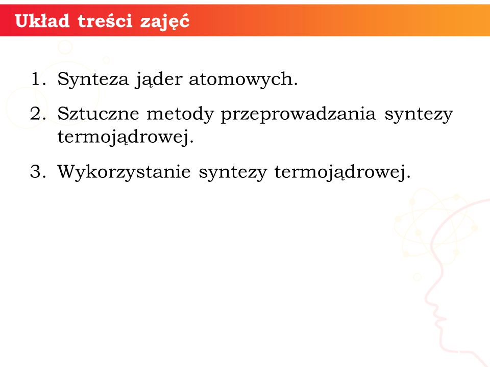 Układ treści zajęć 1.Synteza jąder atomowych.