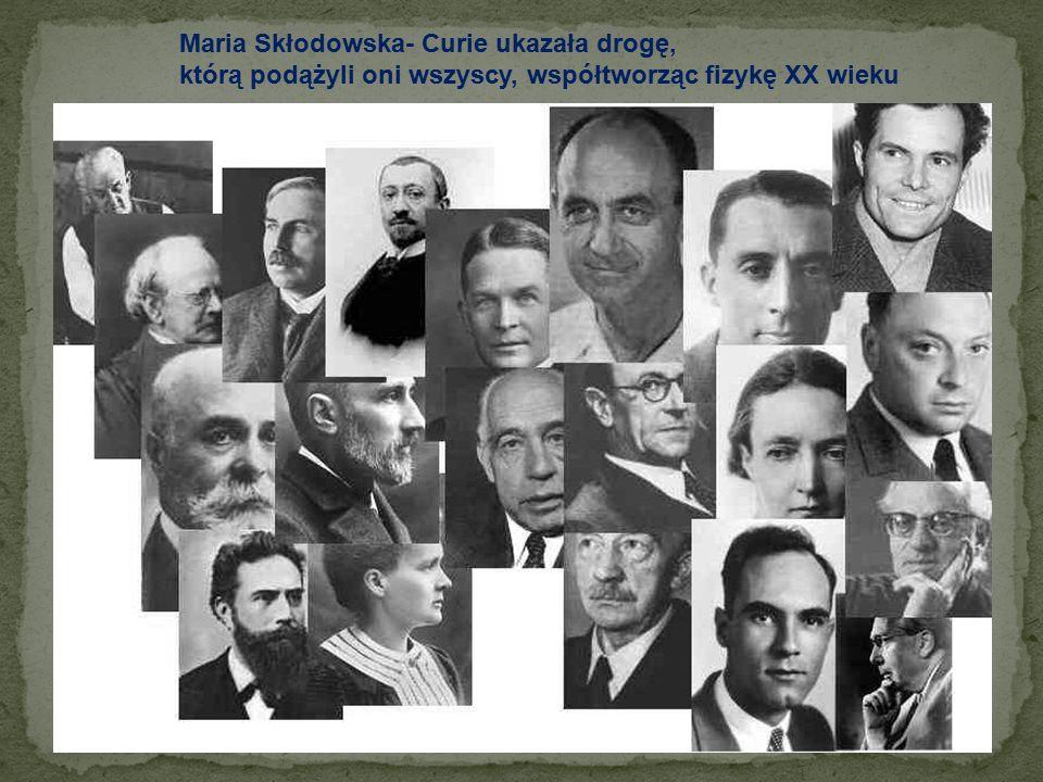 """"""" Pani Curie jest - z wszystkich ludzi na świecie - jednym nie zepsutym przez sławę człowiekiem. Albert Einstein"""
