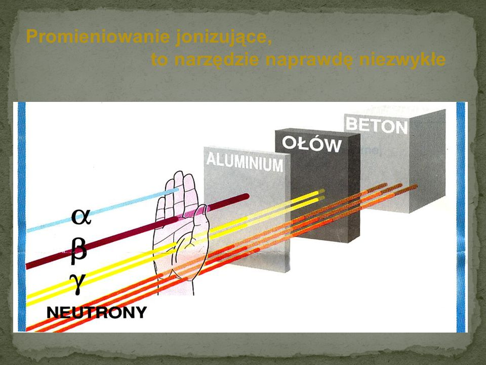 ...medycyna, to tylko jedna z dróg... zastosowania promieniotwórczości.