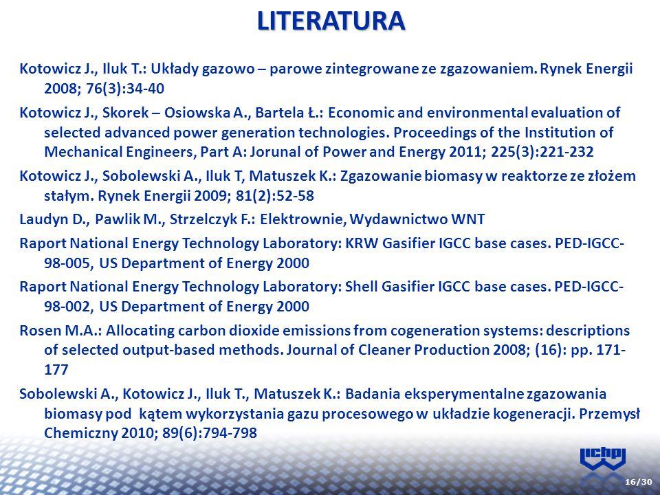 16/30 Kotowicz J., Iluk T.: Układy gazowo – parowe zintegrowane ze zgazowaniem. Rynek Energii 2008; 76(3):34-40 Kotowicz J., Skorek – Osiowska A., Bar