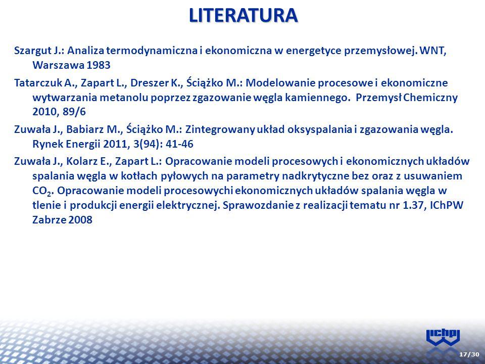 17/30 Szargut J.: Analiza termodynamiczna i ekonomiczna w energetyce przemysłowej. WNT, Warszawa 1983 Tatarczuk A., Zapart L., Dreszer K., Ściążko M.:
