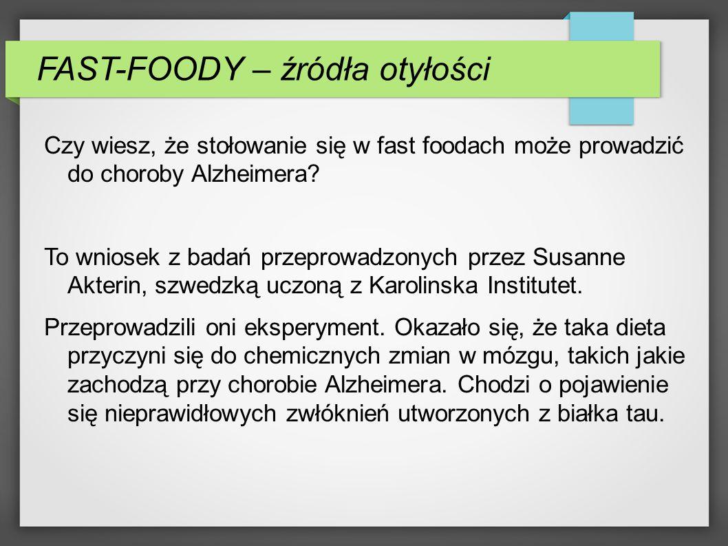 FAST-FOODY – źródła otyłości Czy wiesz, że stołowanie się w fast foodach może prowadzić do choroby Alzheimera.