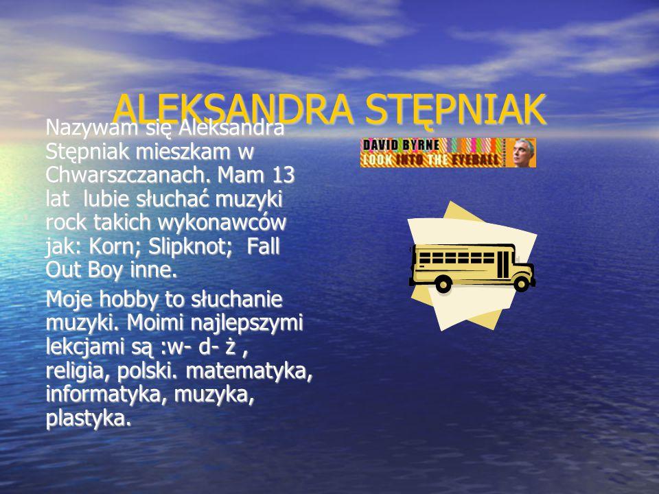 ALEKSANDRA STĘPNIAK Nazywam się Aleksandra Stępniak mieszkam w Chwarszczanach.