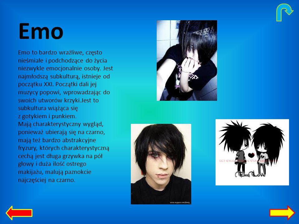 Emo Emo to bardzo wrażliwe, często nieśmiałe i podchodzące do życia niezwykle emocjonalnie osoby.