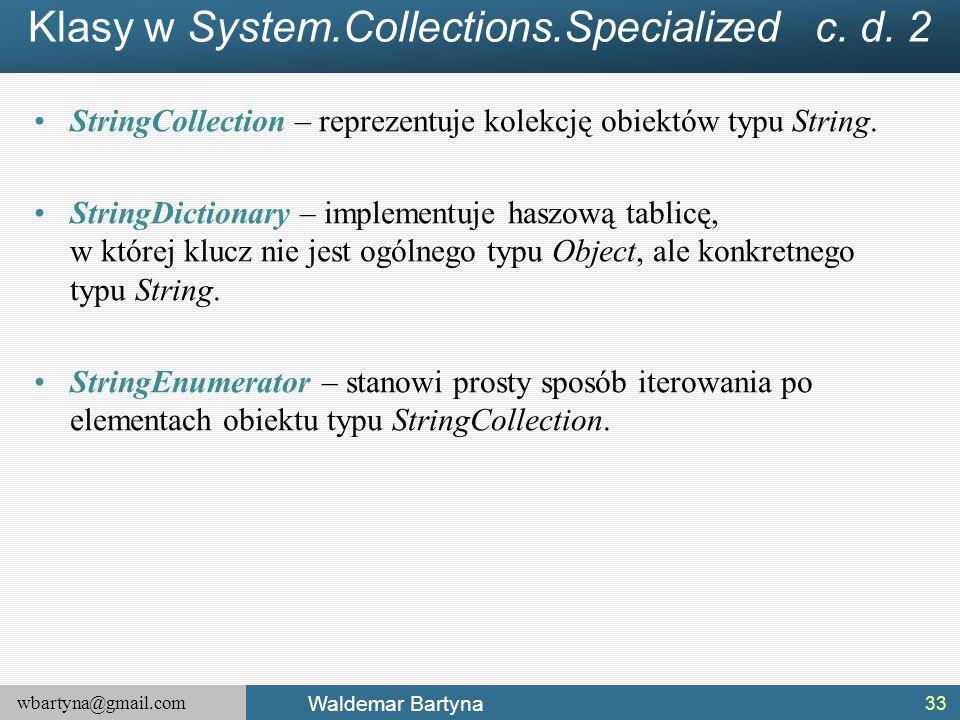 wbartyna@gmail.com Waldemar Bartyna Klasy w System.Collections.Specialized c. d. 2 StringCollection – reprezentuje kolekcję obiektów typu String. Stri