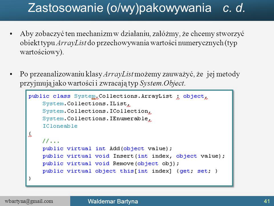 wbartyna@gmail.com Waldemar Bartyna Zastosowanie (o/wy)pakowywania c. d. Aby zobaczyć ten mechanizm w działaniu, załóżmy, że chcemy stworzyć obiekt ty