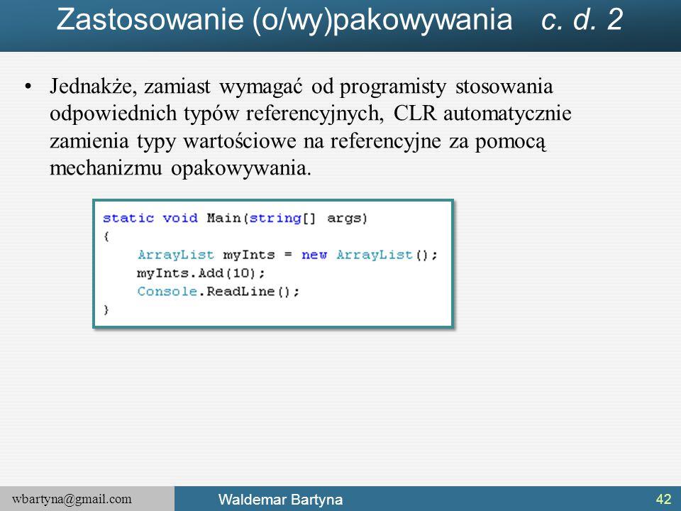 wbartyna@gmail.com Waldemar Bartyna Zastosowanie (o/wy)pakowywania c. d. 2 Jednakże, zamiast wymagać od programisty stosowania odpowiednich typów refe