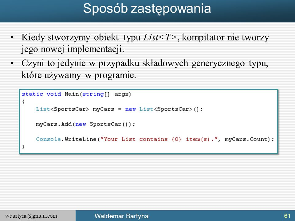 wbartyna@gmail.com Waldemar Bartyna Sposób zastępowania Kiedy stworzymy obiekt typu List, kompilator nie tworzy jego nowej implementacji. Czyni to jed