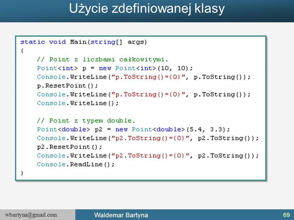 wbartyna@gmail.com Waldemar Bartyna Użycie zdefiniowanej klasy 69