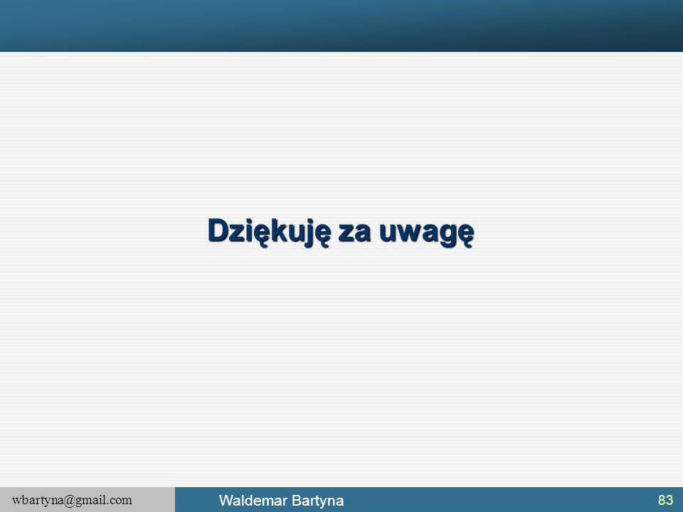 wbartyna@gmail.com Waldemar Bartyna 83 Dziękuję za uwagę