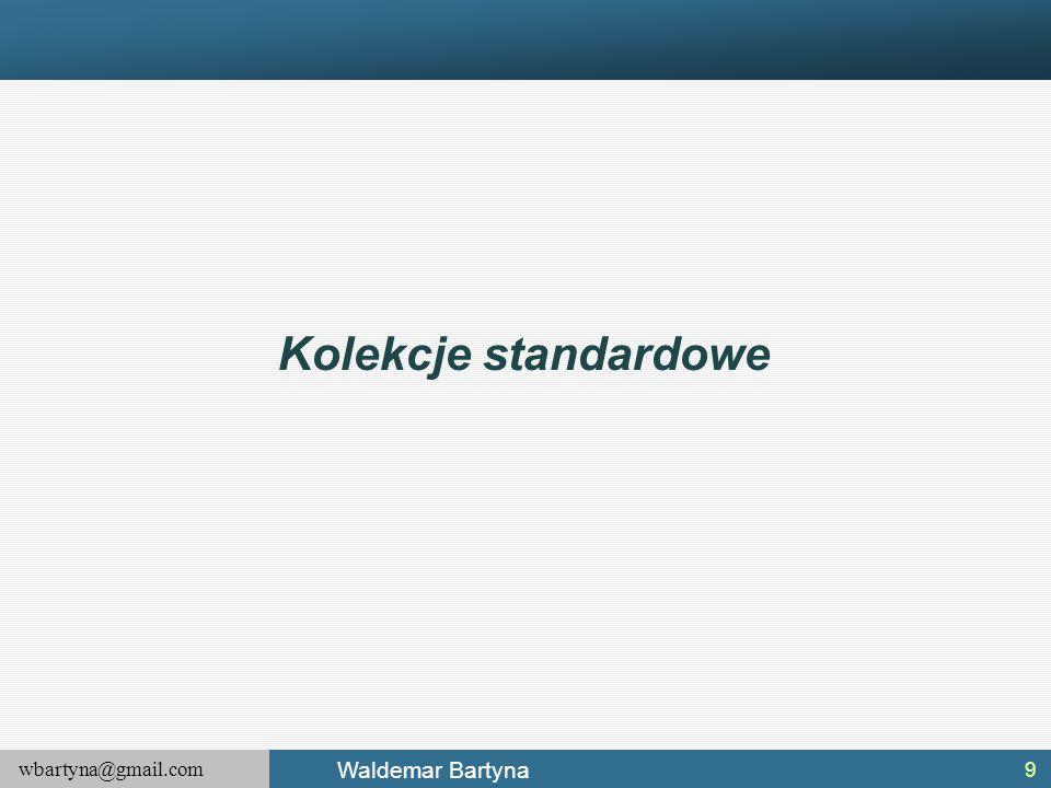 wbartyna@gmail.com Waldemar Bartyna System.Collections.Specialized Oprócz typów zdefiniowanych w przestrzeni nazw System.Collections, biblioteka klas bazowych platformy.NET udostępnia również przestrzeń nazw System.Collections.Specialized zdefiniowaną w pakiecie System.dll.