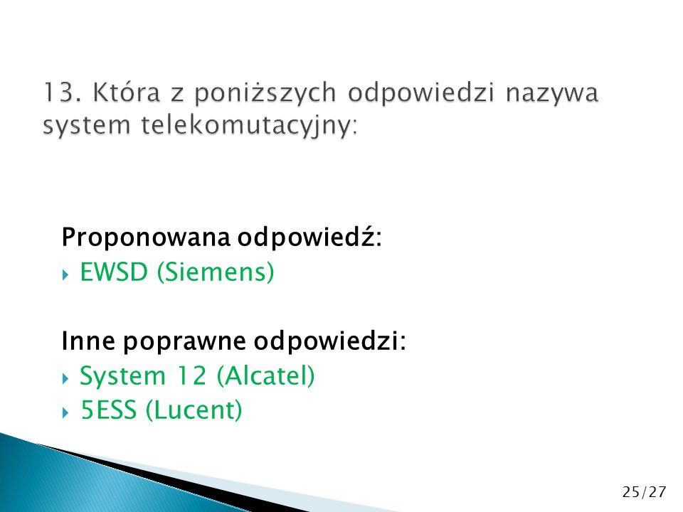 Proponowana odpowiedź:  EWSD (Siemens) Inne poprawne odpowiedzi:  System 12 (Alcatel)  5ESS (Lucent) 25/27