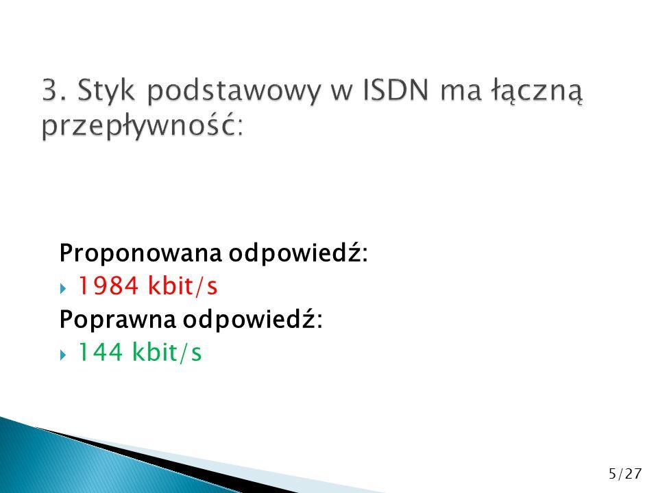 Proponowana odpowiedź:  1984 kbit/s Poprawna odpowiedź:  144 kbit/s 5/27
