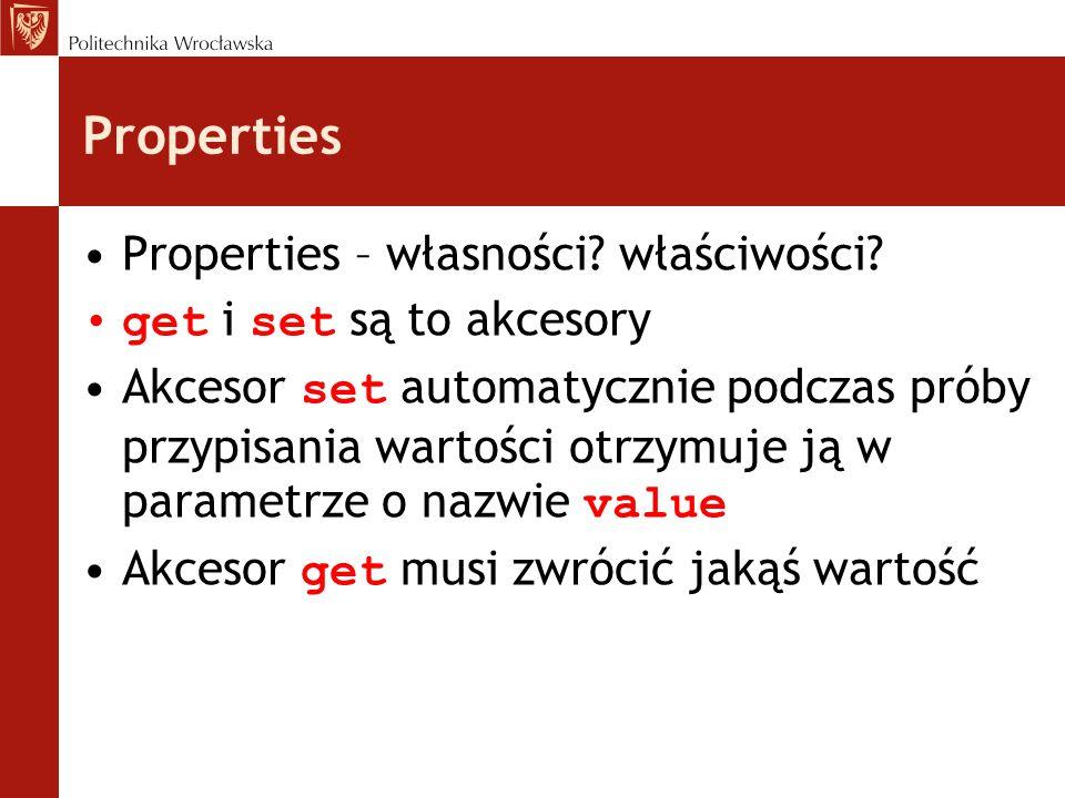 Properties Properties – własności? właściwości? get i set są to akcesory Akcesor set automatycznie podczas próby przypisania wartości otrzymuje ją w p