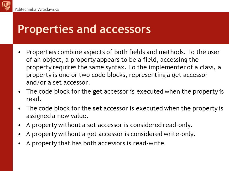 Properties and accessors Unlike fields, properties are not classified as variables.